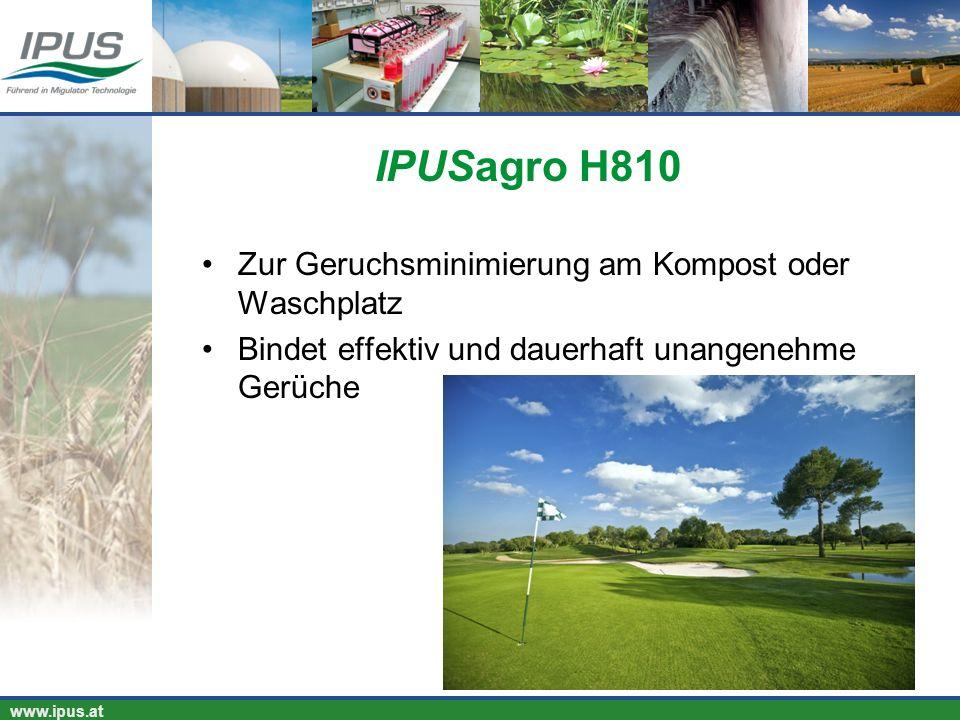 IPUS – für Ihren Erfolg und unsere Umwelt www.ipus.at IPUSagro H810 Zur Geruchsminimierung am Kompost oder Waschplatz Bindet effektiv und dauerhaft un