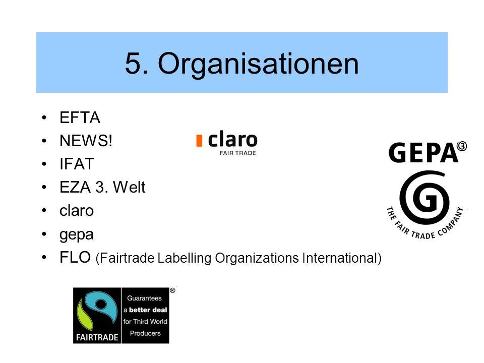 5. Organisationen EFTA NEWS! IFAT EZA 3. Welt claro gepa FLO (Fairtrade Labelling Organizations International)