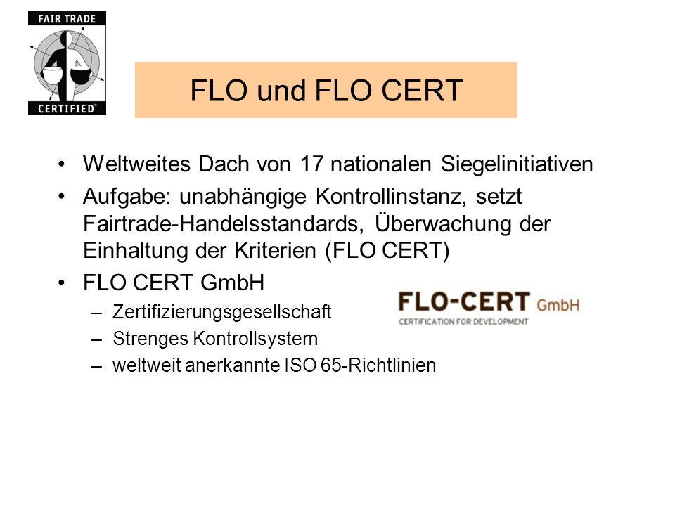 FLO und FLO CERT Weltweites Dach von 17 nationalen Siegelinitiativen Aufgabe: unabhängige Kontrollinstanz, setzt Fairtrade-Handelsstandards, Überwachu