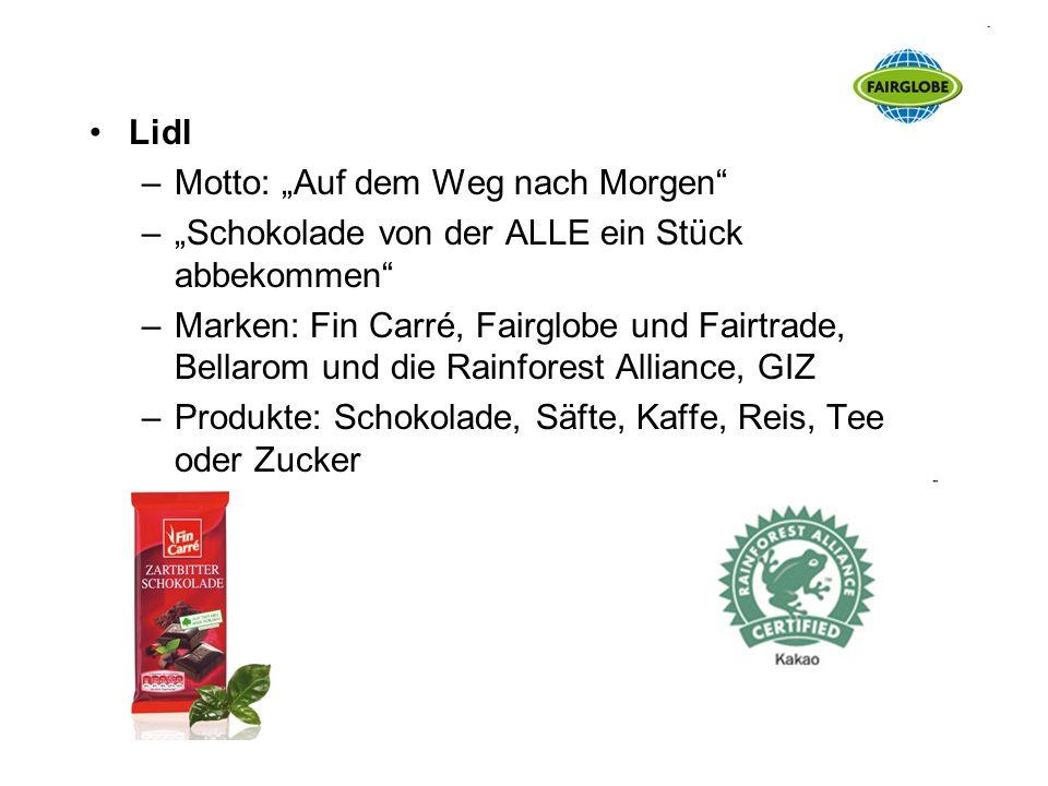 Lidl –Motto: Auf dem Weg nach Morgen –Schokolade von der ALLE ein Stück abbekommen –Marken: Fin Carré, Fairglobe und Fairtrade, Bellarom und die Rainf