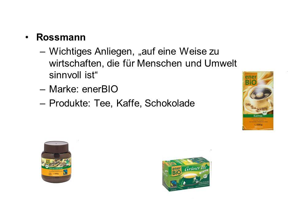Rossmann –Wichtiges Anliegen, auf eine Weise zu wirtschaften, die für Menschen und Umwelt sinnvoll ist –Marke: enerBIO –Produkte: Tee, Kaffe, Schokola