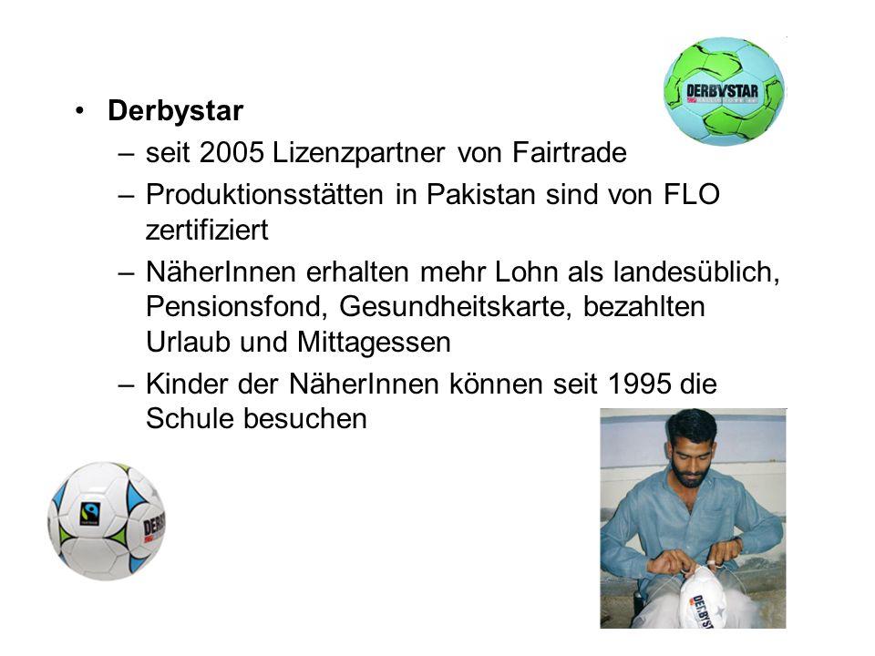 Derbystar –seit 2005 Lizenzpartner von Fairtrade –Produktionsstätten in Pakistan sind von FLO zertifiziert –NäherInnen erhalten mehr Lohn als landesüb