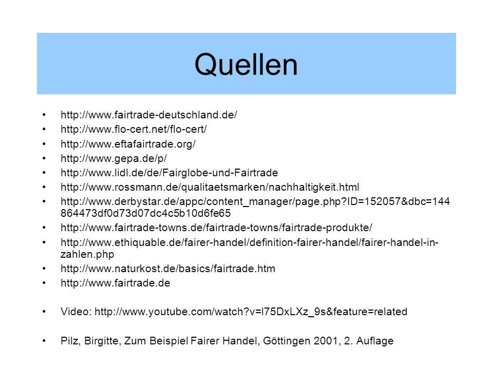 Quellen http://www.fairtrade-deutschland.de/ http://www.flo-cert.net/flo-cert/ http://www.eftafairtrade.org/ http://www.gepa.de/p/ http://www.lidl.de/