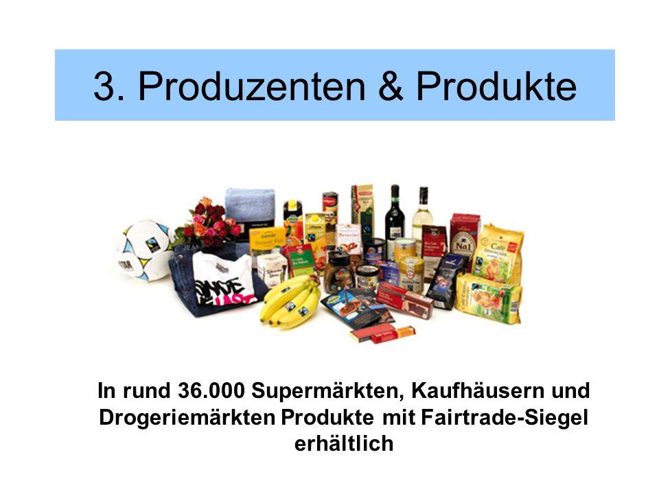 3. Produzenten & Produkte In rund 36.000 Supermärkten, Kaufhäusern und Drogeriemärkten Produkte mit Fairtrade-Siegel erhältlich