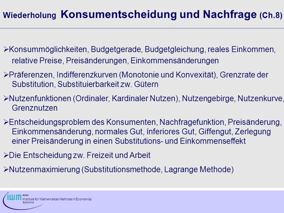Institute for Mathematical Methods in Economics Economics Wiederholung Konsumentscheidung und Nachfrage (Ch.8) Konsummöglichkeiten, Budgetgerade, Budg