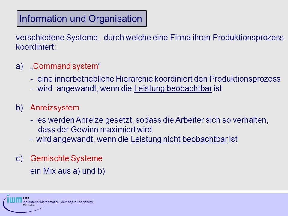 Institute for Mathematical Methods in Economics Economics Information und Organisation verschiedene Systeme, durch welche eine Firma ihren Produktions