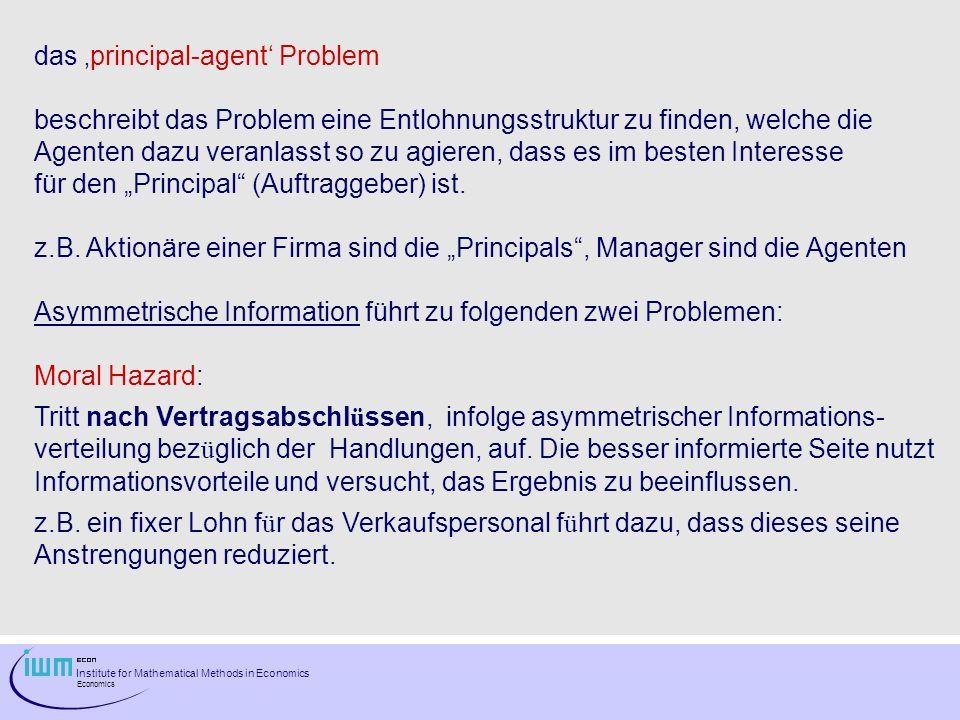 Institute for Mathematical Methods in Economics Economics das principal-agent Problem beschreibt das Problem eine Entlohnungsstruktur zu finden, welch