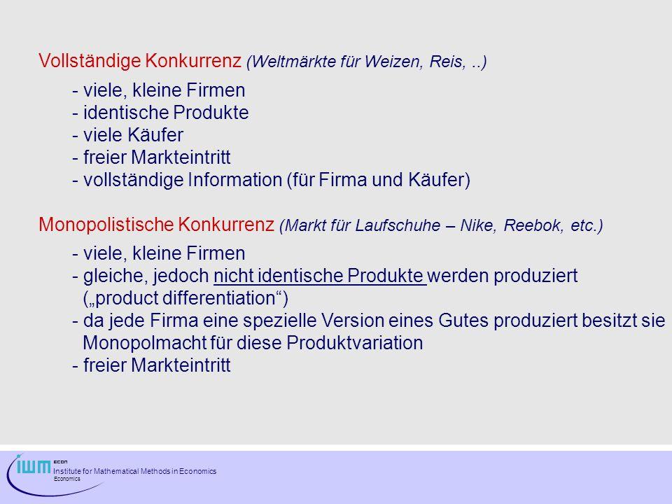 Institute for Mathematical Methods in Economics Economics Vollständige Konkurrenz (Weltmärkte für Weizen, Reis,..) - viele, kleine Firmen - identische