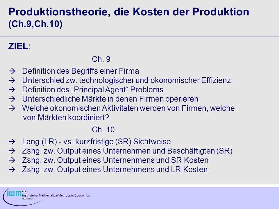 Institute for Mathematical Methods in Economics Economics Kurzfristige Kosten Zur Produktion eines größeren Outputs muss das Unternehmen mehr Arbeitskräfte (angenommen dies sei der einzige variable Inputfaktor) ein- stellen, d.h.