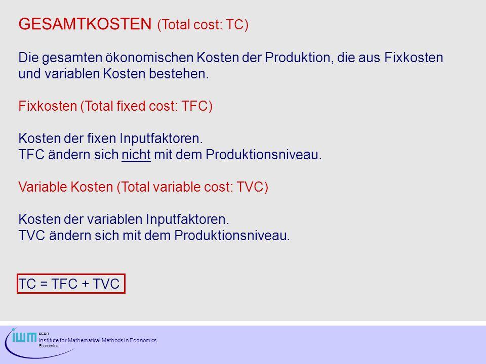 Institute for Mathematical Methods in Economics Economics GESAMTKOSTEN (Total cost: TC) Die gesamten ökonomischen Kosten der Produktion, die aus Fixko
