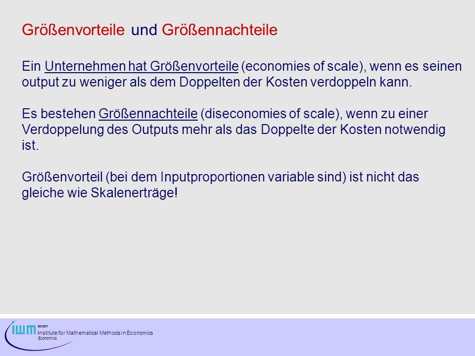 Institute for Mathematical Methods in Economics Economics Größenvorteile und Größennachteile Ein Unternehmen hat Größenvorteile (economies of scale),