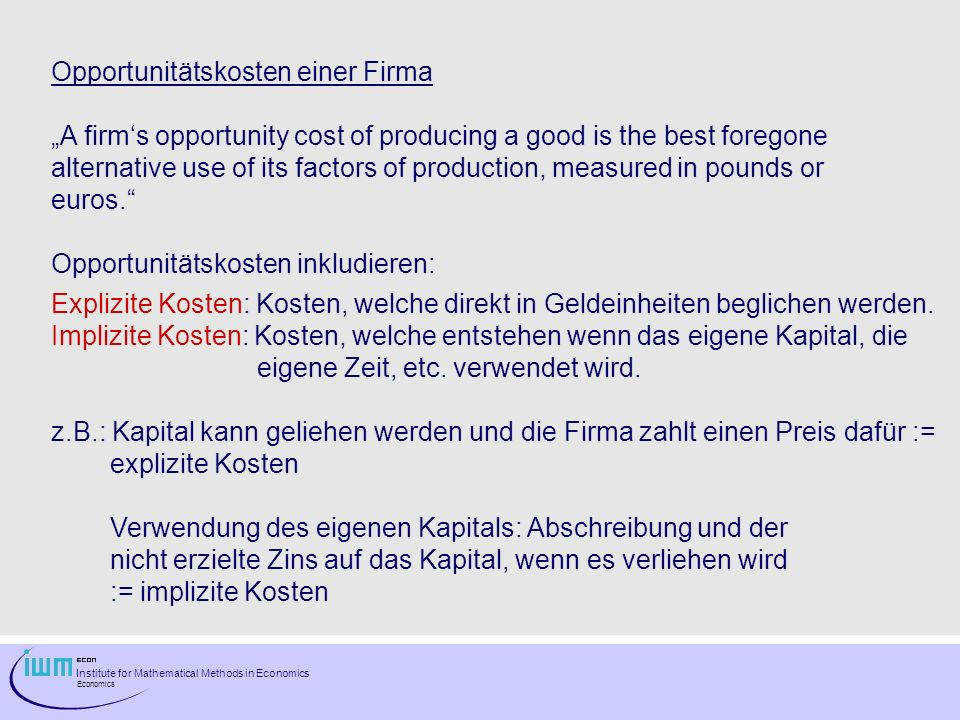 Institute for Mathematical Methods in Economics Economics Opportunitätskosten einer Firma A firms opportunity cost of producing a good is the best for