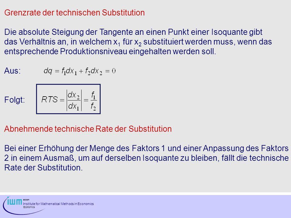 Institute for Mathematical Methods in Economics Economics Grenzrate der technischen Substitution Die absolute Steigung der Tangente an einen Punkt ein