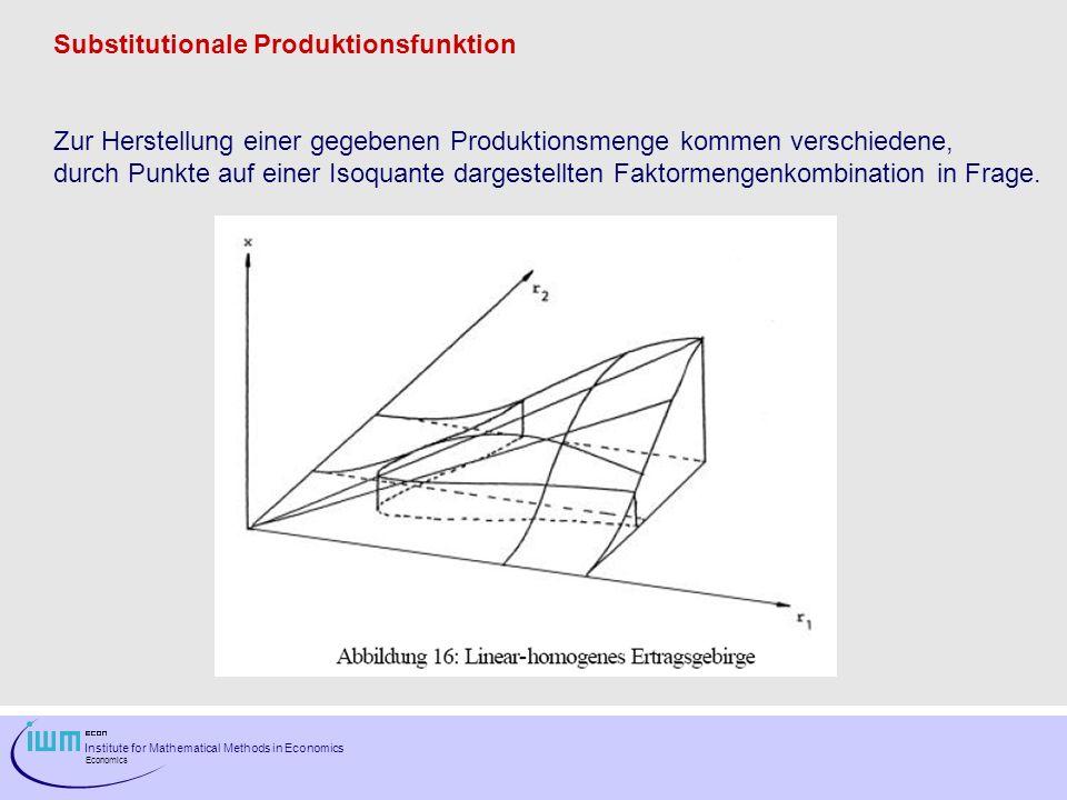 Institute for Mathematical Methods in Economics Economics Substitutionale Produktionsfunktion Zur Herstellung einer gegebenen Produktionsmenge kommen