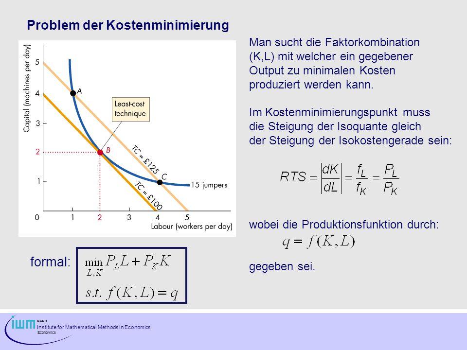 Institute for Mathematical Methods in Economics Economics Problem der Kostenminimierung Man sucht die Faktorkombination (K,L) mit welcher ein gegebene