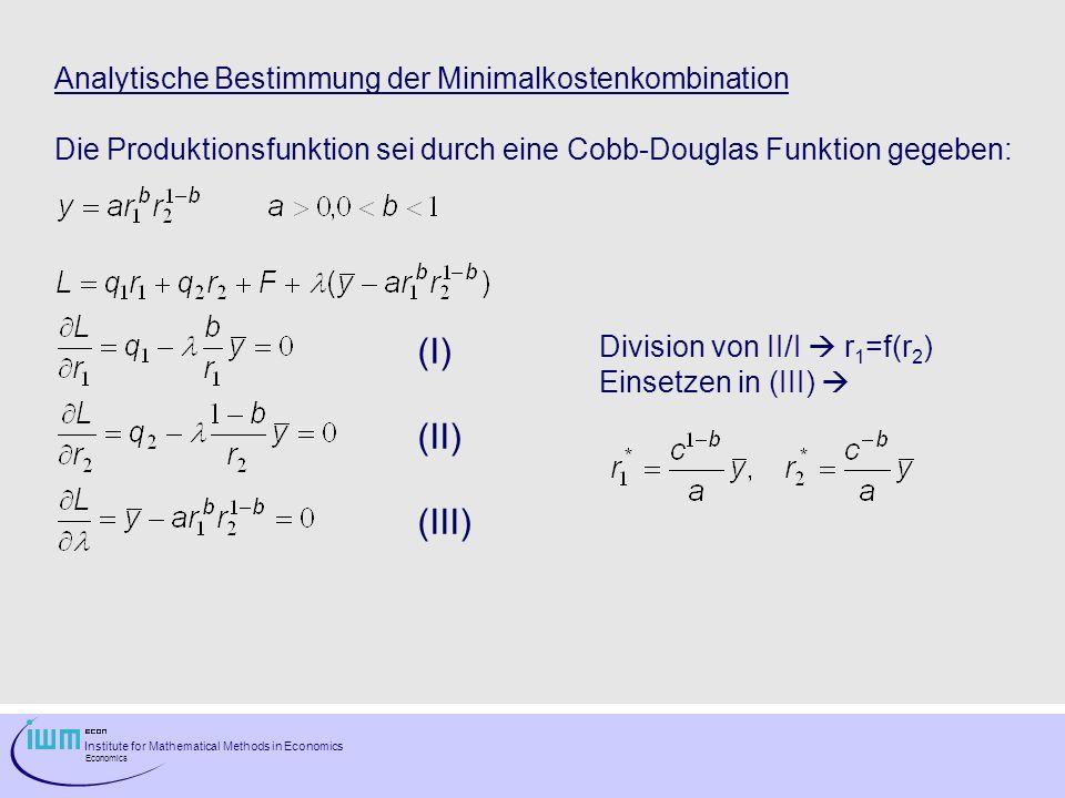 Institute for Mathematical Methods in Economics Economics Analytische Bestimmung der Minimalkostenkombination Die Produktionsfunktion sei durch eine C