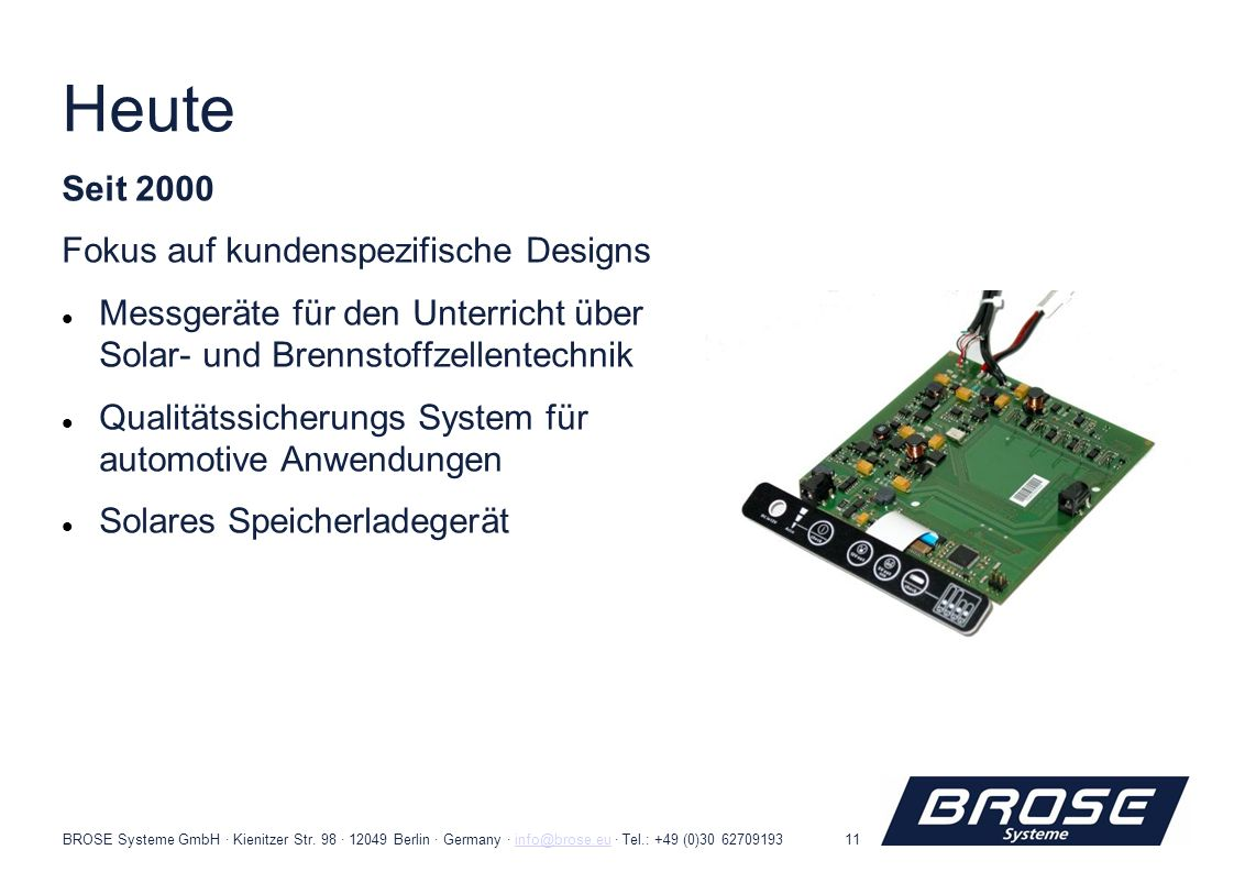 BROSE Systeme GmbH · Kienitzer Str. 98 · 12049 Berlin · Germany · info@brose.eu · Tel.: +49 (0)30 62709193info@brose.eu11 Heute Seit 2000 Fokus auf ku