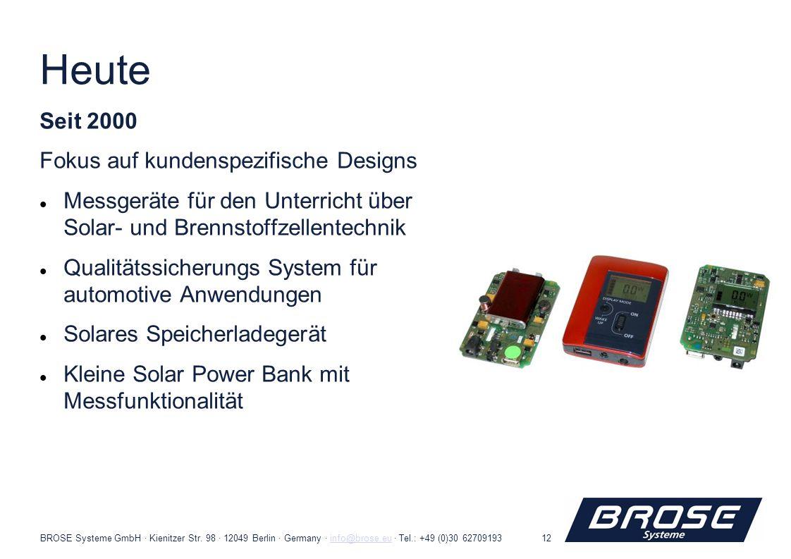 BROSE Systeme GmbH · Kienitzer Str. 98 · 12049 Berlin · Germany · info@brose.eu · Tel.: +49 (0)30 62709193info@brose.eu12 Heute Seit 2000 Fokus auf ku