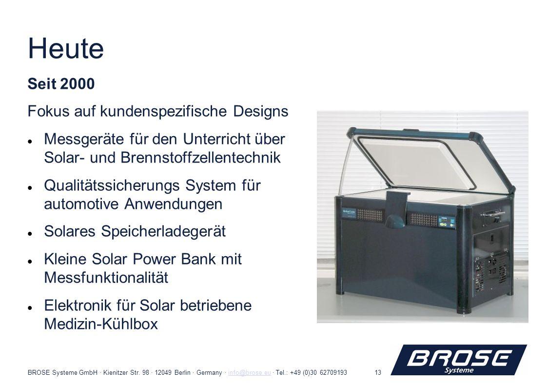 BROSE Systeme GmbH · Kienitzer Str. 98 · 12049 Berlin · Germany · info@brose.eu · Tel.: +49 (0)30 62709193info@brose.eu13 Heute Seit 2000 Fokus auf ku