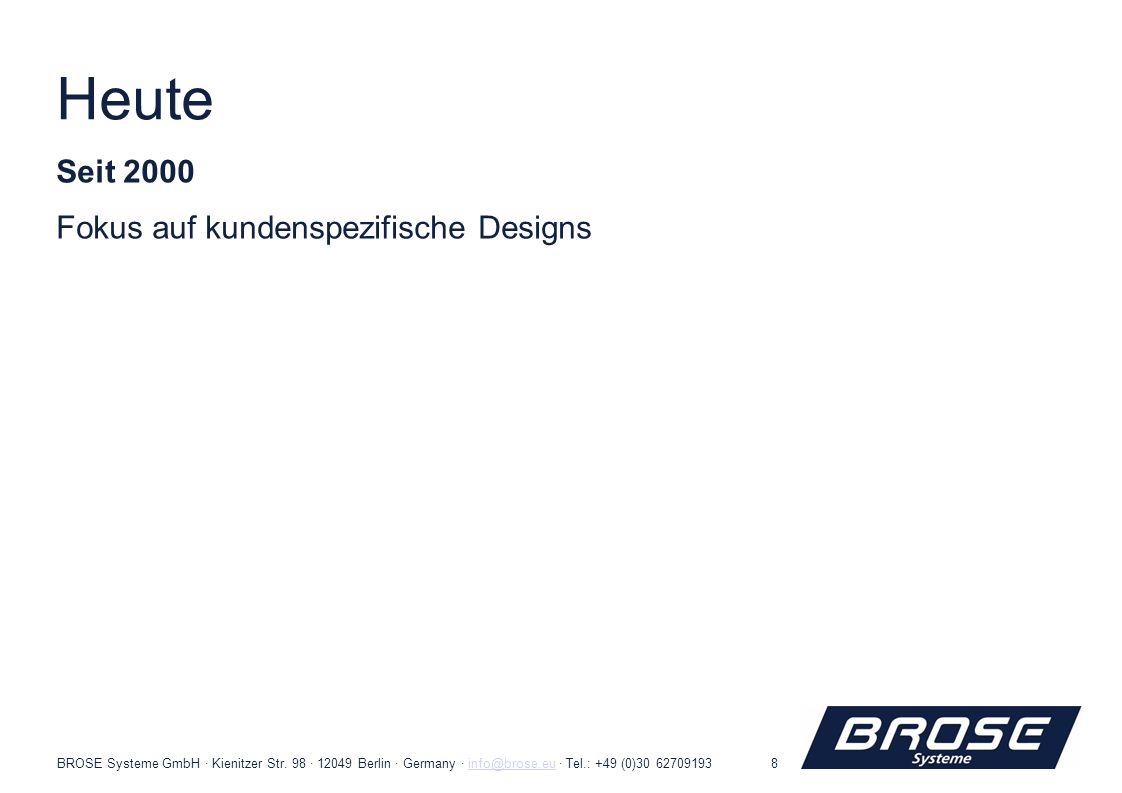 BROSE Systeme GmbH · Kienitzer Str. 98 · 12049 Berlin · Germany · info@brose.eu · Tel.: +49 (0)30 62709193info@brose.eu8 Heute Seit 2000 Fokus auf kun