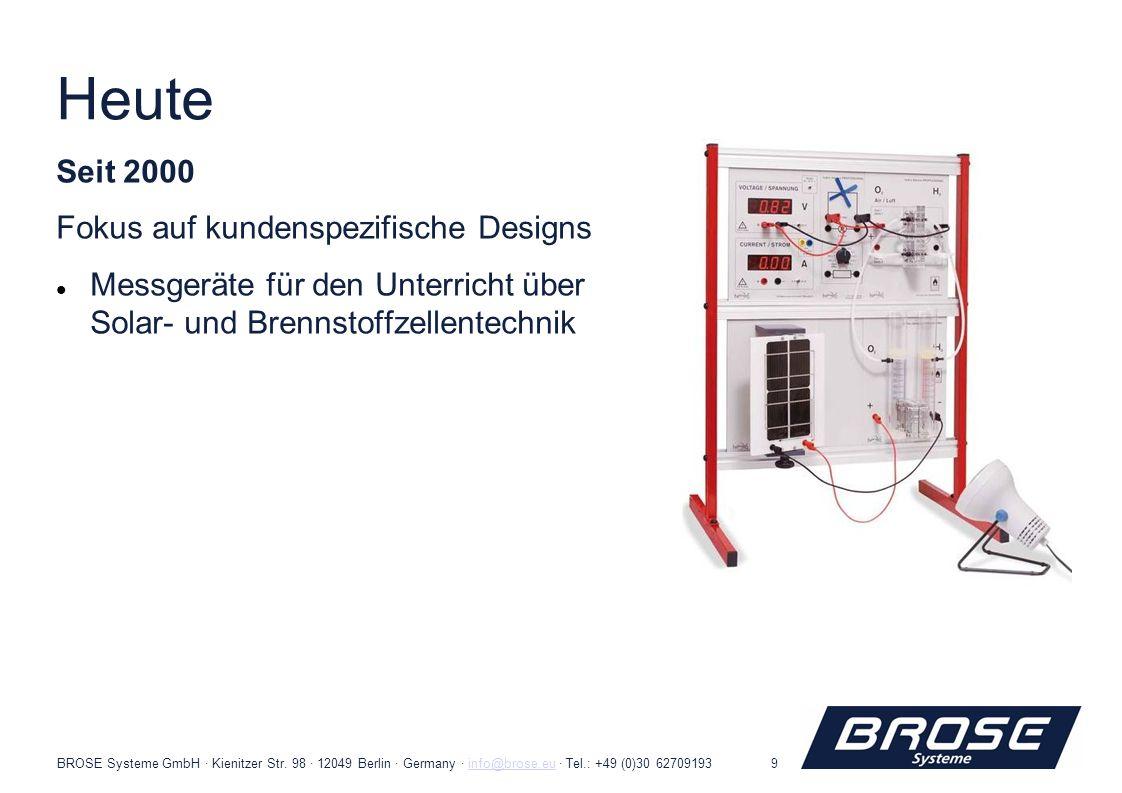 BROSE Systeme GmbH · Kienitzer Str. 98 · 12049 Berlin · Germany · info@brose.eu · Tel.: +49 (0)30 62709193info@brose.eu9 Heute Seit 2000 Fokus auf kun
