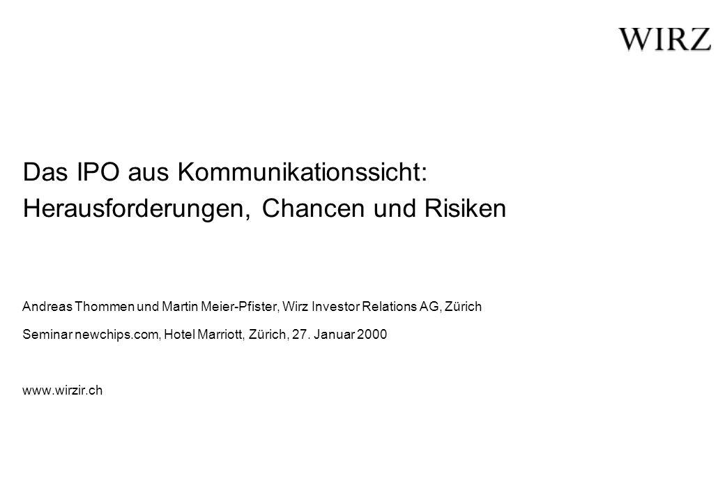 Das IPO aus Kommunikationssicht: Herausforderungen, Chancen und Risiken Andreas Thommen und Martin Meier-Pfister, Wirz Investor Relations AG, Zürich S