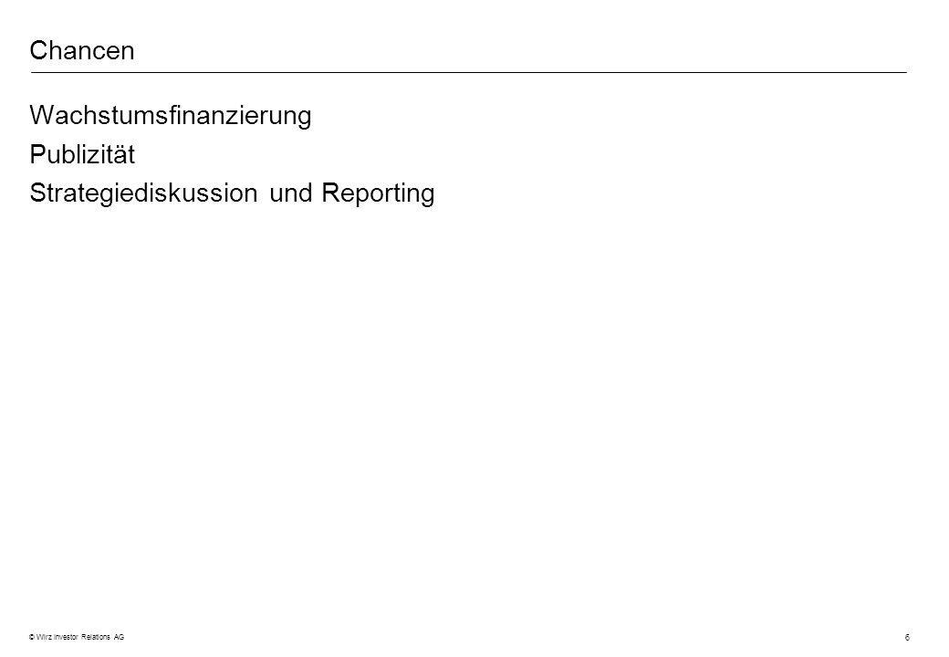 6 © Wirz Investor Relations AG Chancen Wachstumsfinanzierung Publizität Strategiediskussion und Reporting