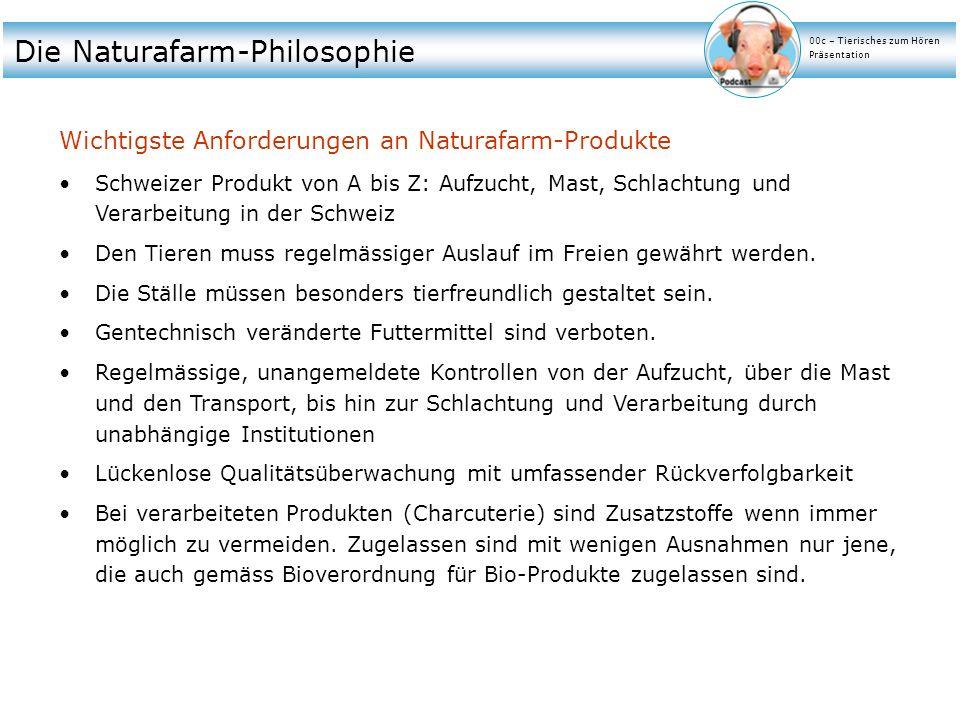 Die Naturafarm-Philosophie Wichtigste Anforderungen an Naturafarm-Produkte Schweizer Produkt von A bis Z: Aufzucht, Mast, Schlachtung und Verarbeitung