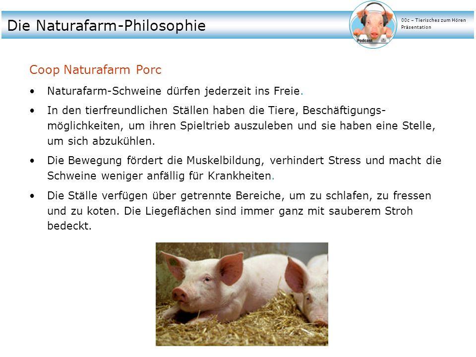 Die Naturafarm-Philosophie Coop Naturafarm Porc Naturafarm-Schweine dürfen jederzeit ins Freie. In den tierfreundlichen Ställen haben die Tiere, Besch
