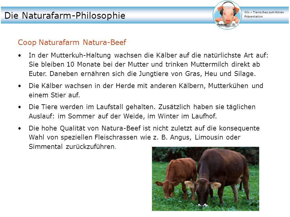 Die Naturafarm-Philosophie Coop Naturafarm Natura-Beef In der Mutterkuh-Haltung wachsen die Kälber auf die natürlichste Art auf: Sie bleiben 10 Monate