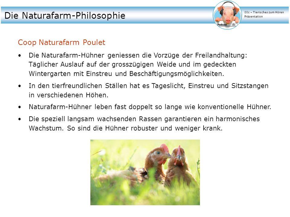 Die Naturafarm-Philosophie Coop Naturafarm Poulet Die Naturafarm-Hühner geniessen die Vorzüge der Freilandhaltung: Täglicher Auslauf auf der grosszügi