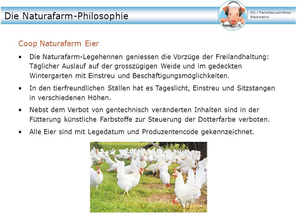 Die Naturafarm-Philosophie Coop Naturafarm Eier Die Naturafarm-Legehennen geniessen die Vorzüge der Freilandhaltung: Täglicher Auslauf auf der grosszü
