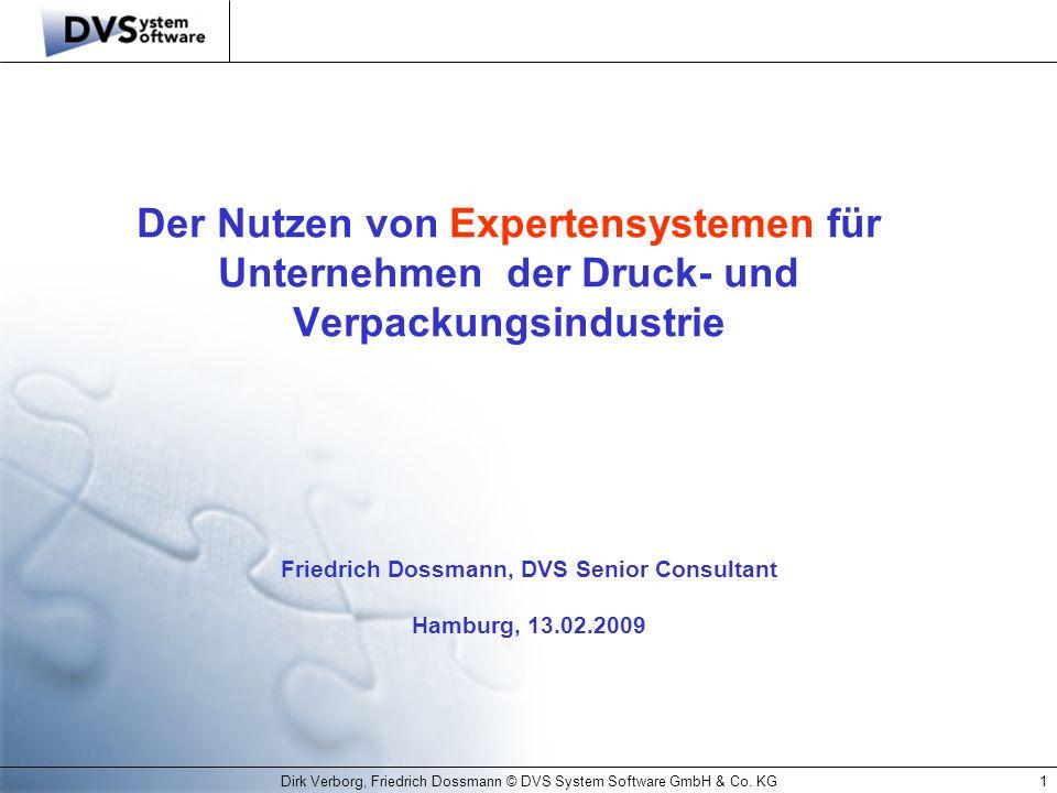 Dirk Verborg, Friedrich Dossmann © DVS System Software GmbH & Co. KG1 Der Nutzen von Expertensystemen für Unternehmen der Druck- und Verpackungsindust