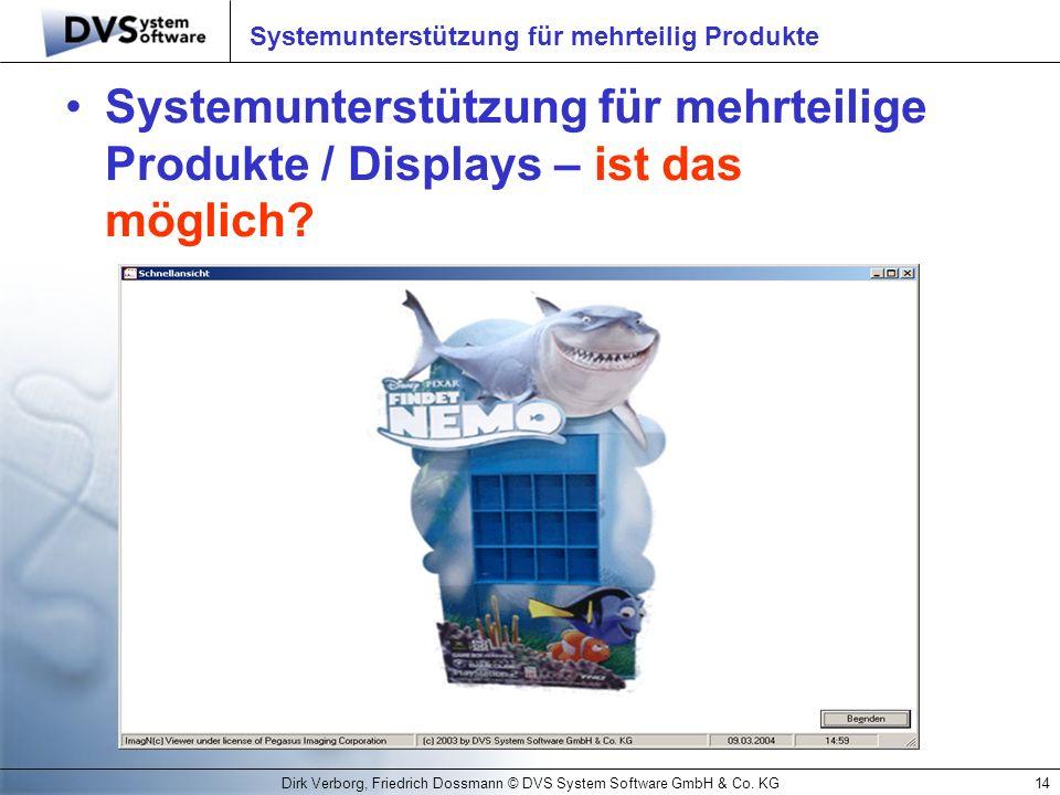 Dirk Verborg, Friedrich Dossmann © DVS System Software GmbH & Co. KG14 Systemunterstützung für mehrteilig Produkte Systemunterstützung für mehrteilige