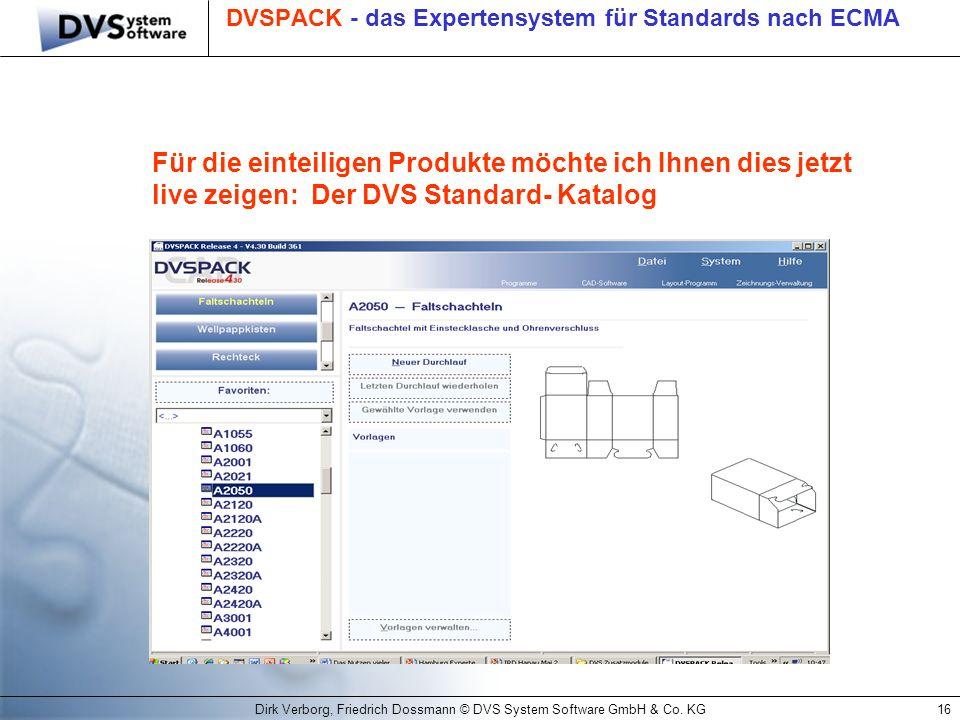 Dirk Verborg, Friedrich Dossmann © DVS System Software GmbH & Co. KG16 DVSPACK - das Expertensystem für Standards nach ECMA Für die einteiligen Produk