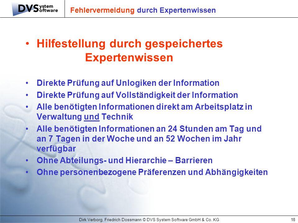 Dirk Verborg, Friedrich Dossmann © DVS System Software GmbH & Co. KG18 Fehlervermeidung durch Expertenwissen Hilfestellung durch gespeichertes Experte
