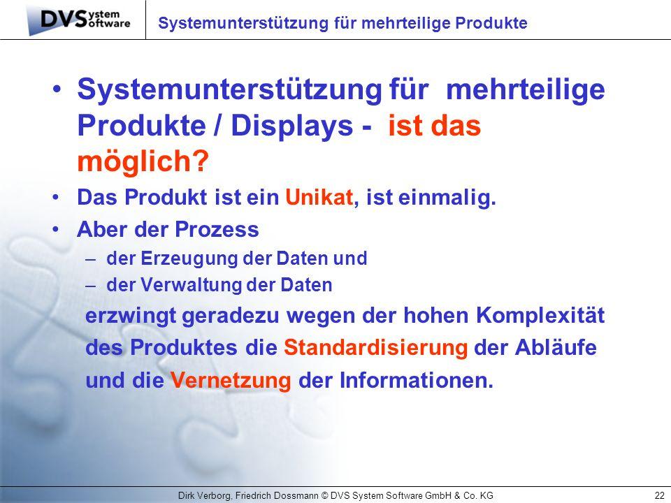Dirk Verborg, Friedrich Dossmann © DVS System Software GmbH & Co. KG22 Systemunterstützung für mehrteilige Produkte Systemunterstützung für mehrteilig