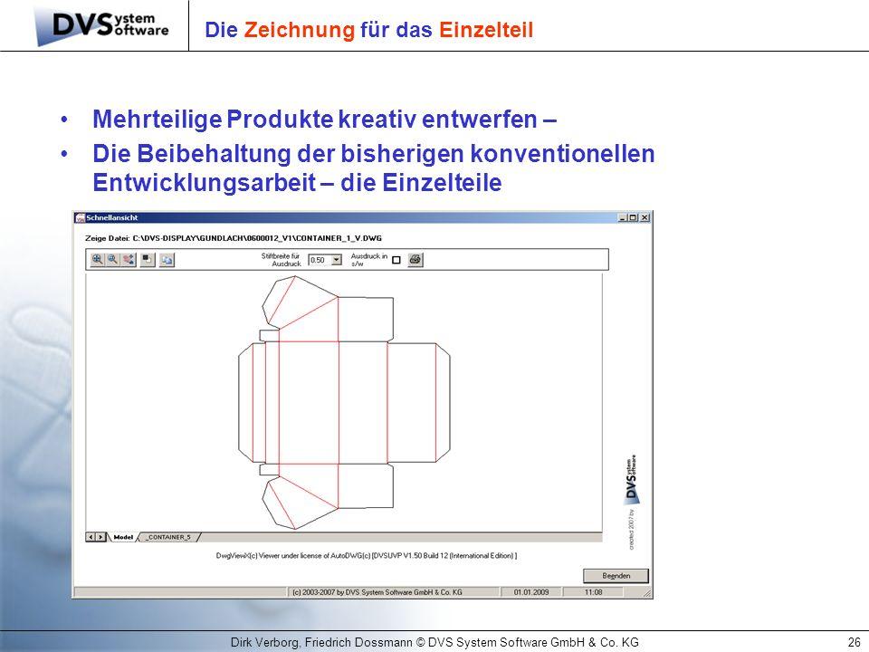 Dirk Verborg, Friedrich Dossmann © DVS System Software GmbH & Co. KG26 Die Zeichnung für das Einzelteil Mehrteilige Produkte kreativ entwerfen – Die B