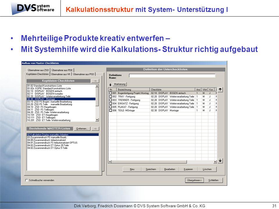 Dirk Verborg, Friedrich Dossmann © DVS System Software GmbH & Co. KG31 Kalkulationsstruktur mit System- Unterstützung I Mehrteilige Produkte kreativ e