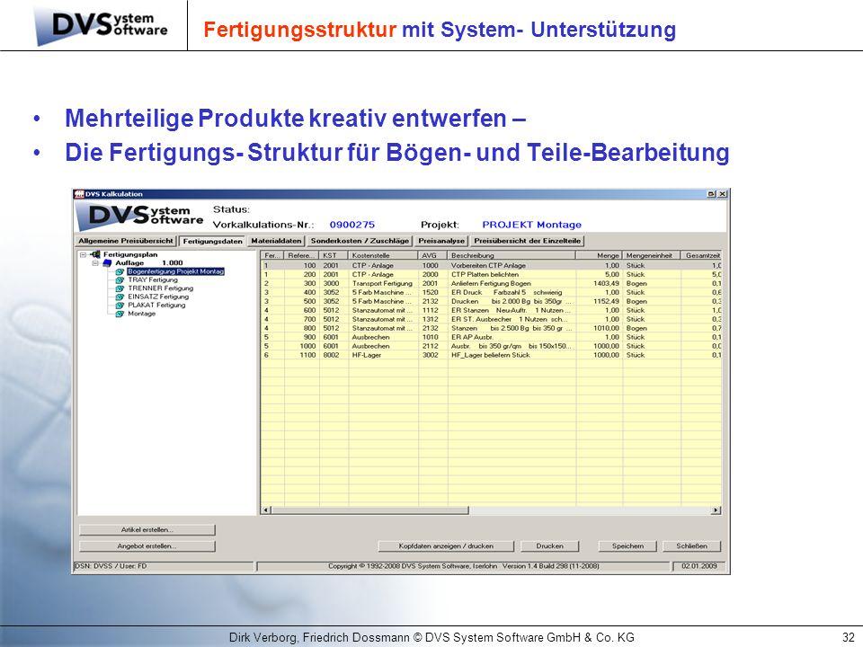 Dirk Verborg, Friedrich Dossmann © DVS System Software GmbH & Co. KG32 Fertigungsstruktur mit System- Unterstützung Mehrteilige Produkte kreativ entwe
