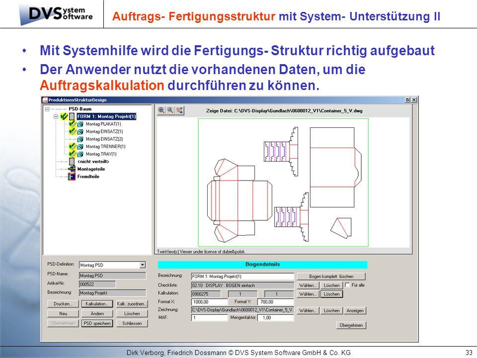 Dirk Verborg, Friedrich Dossmann © DVS System Software GmbH & Co. KG33 Auftrags- Fertigungsstruktur mit System- Unterstützung II Mit Systemhilfe wird