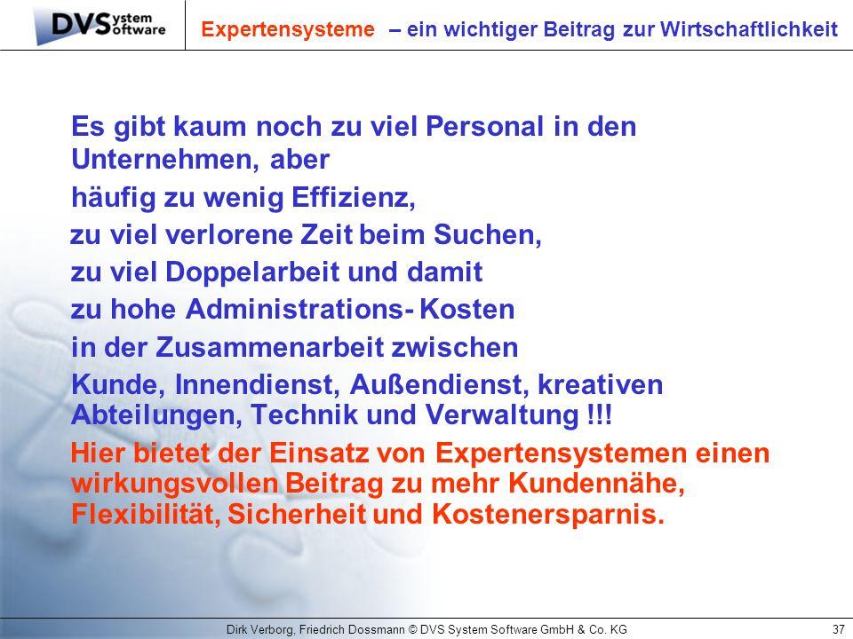 Dirk Verborg, Friedrich Dossmann © DVS System Software GmbH & Co. KG37 Expertensysteme – ein wichtiger Beitrag zur Wirtschaftlichkeit Es gibt kaum noc