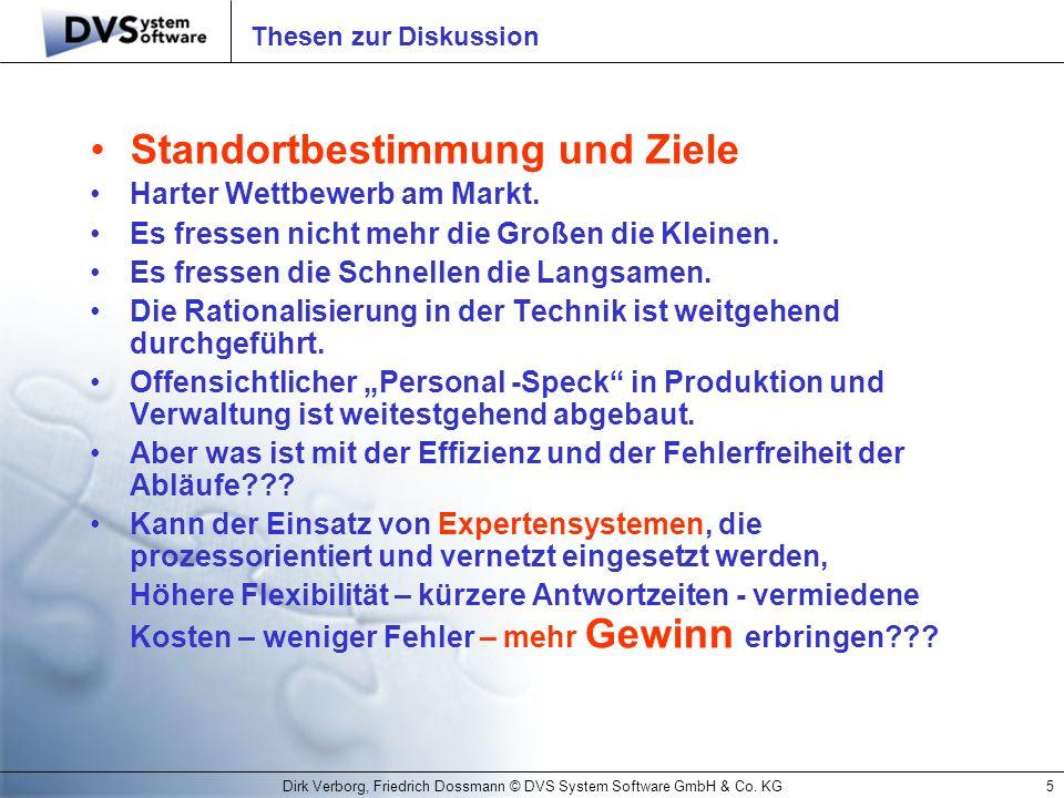 Dirk Verborg, Friedrich Dossmann © DVS System Software GmbH & Co. KG5 Thesen zur Diskussion Standortbestimmung und Ziele Harter Wettbewerb am Markt. E