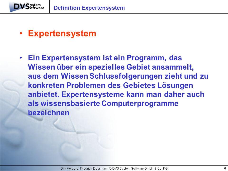 Dirk Verborg, Friedrich Dossmann © DVS System Software GmbH & Co. KG6 Definition Expertensystem Expertensystem Ein Expertensystem ist ein Programm, da