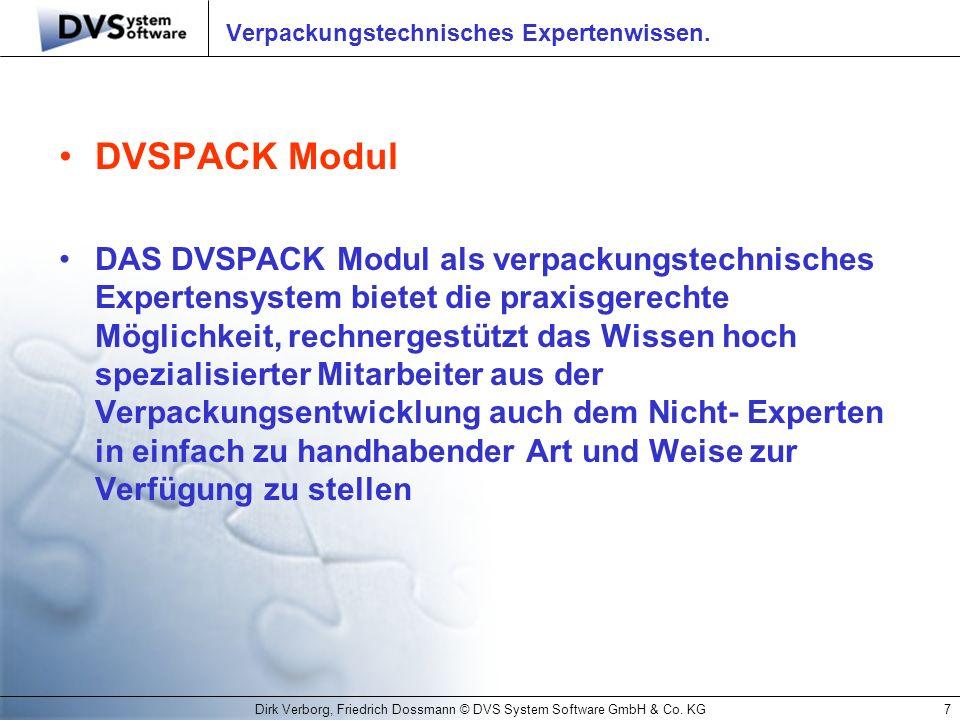 Dirk Verborg, Friedrich Dossmann © DVS System Software GmbH & Co. KG7 Verpackungstechnisches Expertenwissen. DVSPACK Modul DAS DVSPACK Modul als verpa