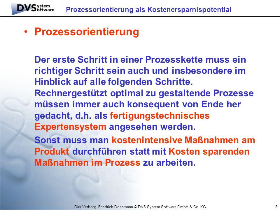Dirk Verborg, Friedrich Dossmann © DVS System Software GmbH & Co. KG8 Prozessorientierung als Kostenersparnispotential Prozessorientierung Der erste S
