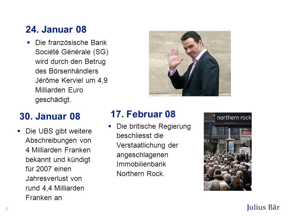 6 24. Januar 08 Die französische Bank Société Générale (SG) wird durch den Betrug des Börsenhändlers Jérôme Kerviel um 4,9 Milliarden Euro geschädigt.