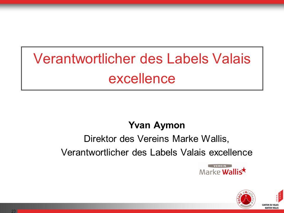 23 Verantwortlicher des Labels Valais excellence Yvan Aymon Direktor des Vereins Marke Wallis, Verantwortlicher des Labels Valais excellence