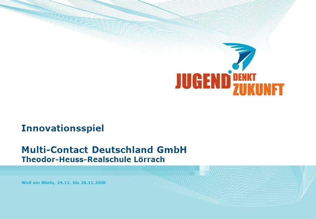 Innovationsspiel Multi-Contact Deutschland GmbH Theodor-Heuss-Realschule Lörrach Weil am Rhein, 24.11. bis 28.11.2008