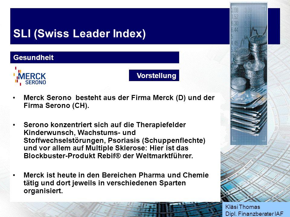 Kläsi Thomas Dipl. Finanzberater IAF SLI (Swiss Leader Index) Gesundheit Merck Serono besteht aus der Firma Merck (D) und der Firma Serono (CH). Seron